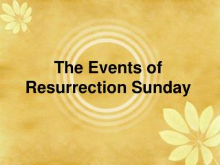 The Events of  Resurrection Sunday