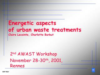 Energetic aspects of urban waste treatments Claire Lecointe, Charlotte Barbut