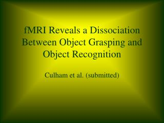 fMRI Reveals a Dissociation Between Object Grasping and Object Recognition