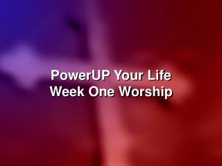 PowerUP Your Life Week One Worship