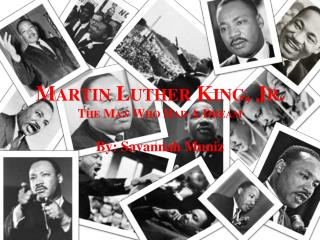 Martin Luther King, Jr. The Man Who Had A Dream