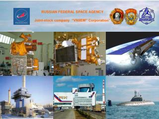 "RUSSIAN FEDERAL SPACE AGENCY  Joint-stock company ""VNIIEM"" Corporation"""