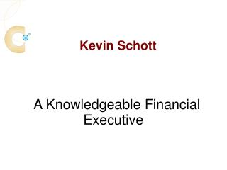 Kevin Schott – A Knowledgeable Financial Executive