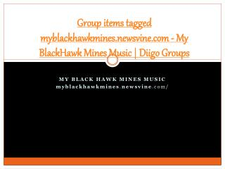 Group items tagged myblackhawkmines.newsvine.com - My BlackH