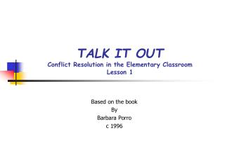 TALK IT OUT Conflict Resolution in the Elementary Classroom Lesson 1