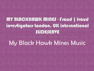 MY BLACKHAWK MINES - Fraud | fraud investigators London