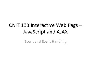 CNIT 133 Interactive Web Pags – JavaScript and AJAX