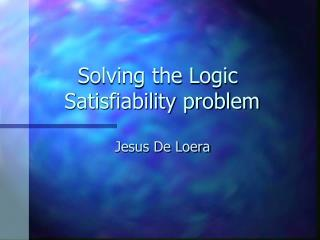 Solving the Logic      Satisfiability problem