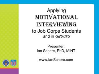 Applying Motivational Interviewing to Job Corps Students and in  GROUPS
