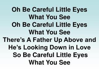 Oh Be Careful Little Eyes