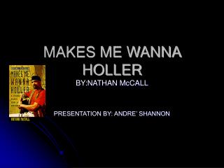MAKES ME WANNA HOLLER BY:NATHAN McCALL