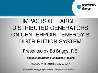 IMPACTS OF LARGE DISTRIBUTED GENERATORS ON CENTERPOINT ENERGY'S DISTRIBUTION SYSTEM