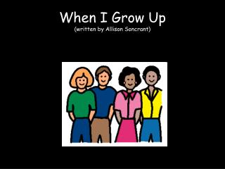 When I Grow Up (written by Allison Soncrant)