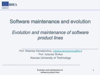 Software maintenance and evolution Evolution and maintenance of software product lines