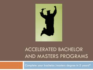 accelerated Bachelor and Masters programs