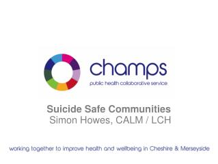 Suicide Safe Communities  Simon Howes, CALM / LCH
