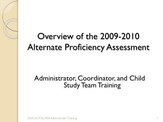 Overview of the  2009-2010 Alternate Proficiency Assessment