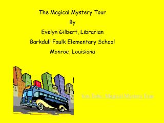 The Magical Mystery Tour By Evelyn Gilbert, Librarian Barkdull Faulk Elementary School