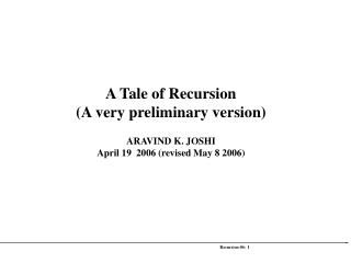 A Tale of Recursion (A very preliminary version) ARAVIND K. JOSHI