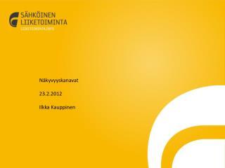 Näkyvyyskanavat 23.2.2012 Ilkka Kauppinen