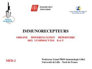 IMMUNORECEPTEURS ORIGINE     DIFFERENCIATION     REPERTOIRE DES   LYMPHOCYTES    B et T