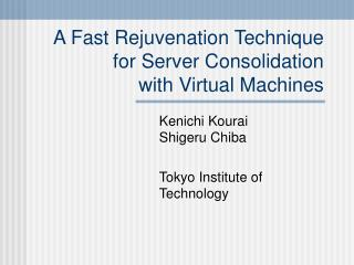 A Fast Rejuvenation Technique for Server Consolidation  with Virtual Machines