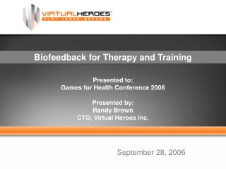 Presented to: Games for Health Conference 2006 Presented by: Randy Brown CTO, Virtual Heroes Inc.