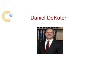 Daniel DeKoter Attorney Has Over Thirty Years Of Experience In General Practice