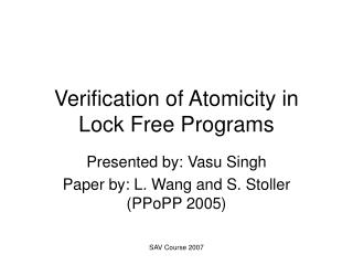 Verification of Atomicity in Lock Free Programs