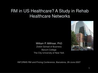 RM in US Healthcare? A Study in Rehab Healthcare Networks