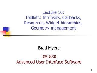 Lecture 10: Toolkits: Intrinsics, Callbacks, Resources, Widget hierarchies, Geometry management