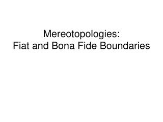 Mereotopologies:  Fiat and Bona Fide Boundaries