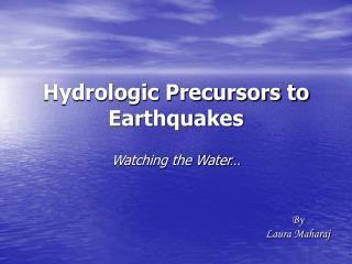 Hydrologic Precursors to Earthquakes