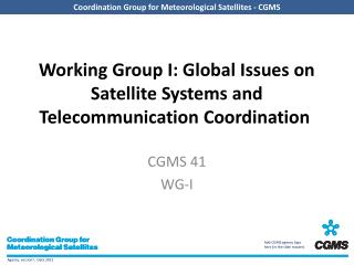 Working Group I: Global Issues on Satellite Systems and Telecommunication  Coordination