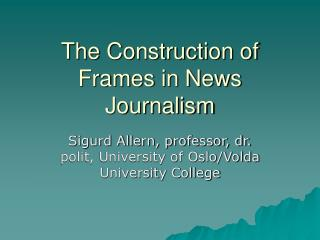 The Construction of Frames in News Journalism