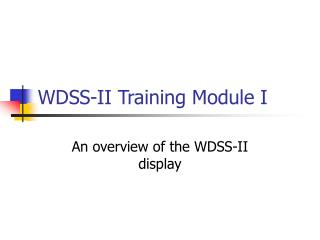 WDSS-II Training Module I