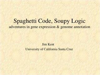 Spaghetti Code, Soupy Logic adventures in gene expression & genome annotation