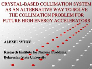 ALEXEI SYTOV Research Institute for Nuclear Problems, Belarusian State University