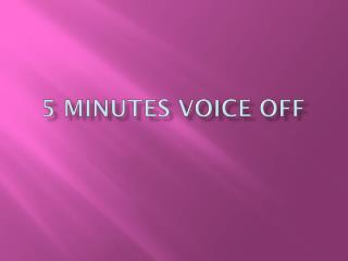 5 minutes voice off