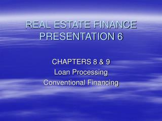 REAL ESTATE FINANCE PRESENTATION 6