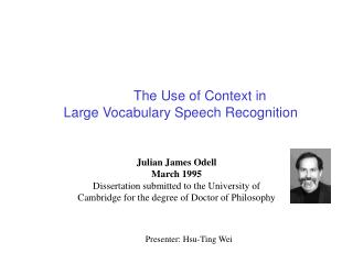 􀀀    The Use of Context in  Large Vocabulary Speech Recognition
