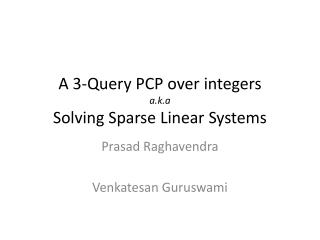 A 3-Query PCP over integers a.k.a Solving Sparse Linear Systems