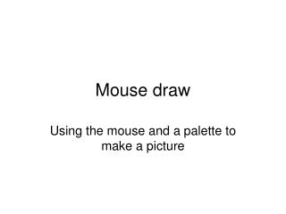 Mouse draw