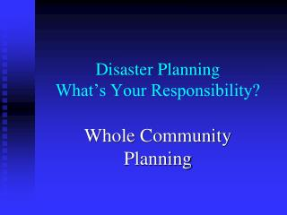 Disaster Planning What's Your Responsibility?