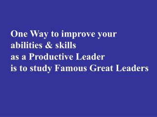 One Way to improve your  abilities & skills as a Productive Leader