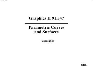 Graphics II 91.547 Parametric Curves and Surfaces
