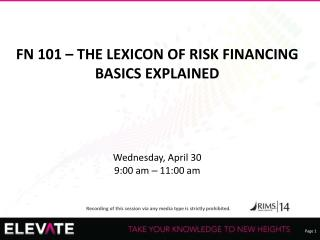 FN 101  – THE LEXICON OF RISK FINANCING BASICS EXPLAINED Wednesday, April 30 9:00 am  –  11:00 am