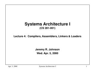 Systems Architecture I  (CS 281-001) Lecture 4:  Compilers, Assemblers, Linkers & Loaders