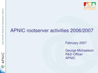 APNIC rootserver activities 2006/2007