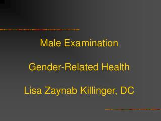 Male Examination Gender-Related Health Lisa Zaynab Killinger, DC